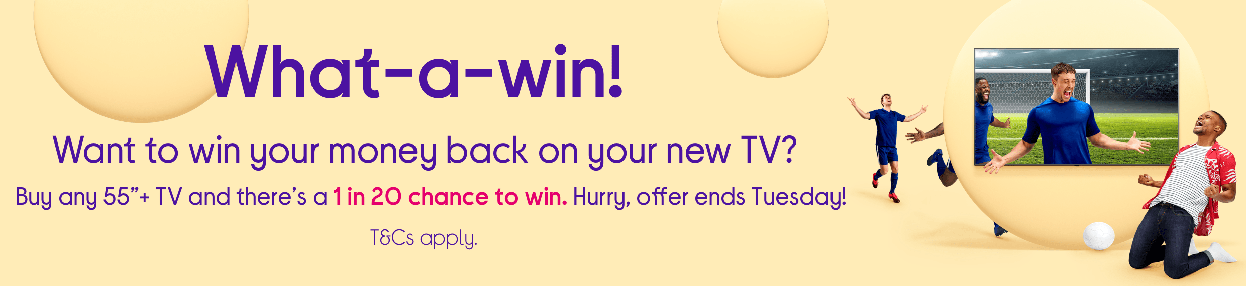 "Buy any 55""+ TV and there's a 1-in-20 chance to win your money back."