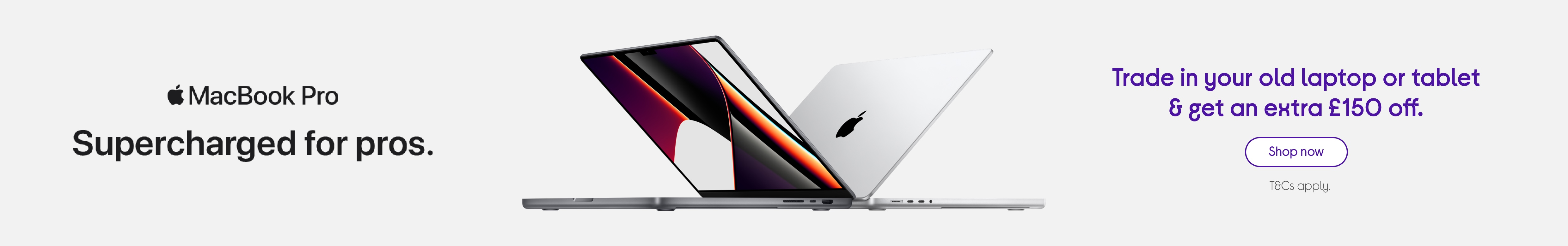 MacBook Pro. Trade in your old laptop or tablet & get an extra £150 off.