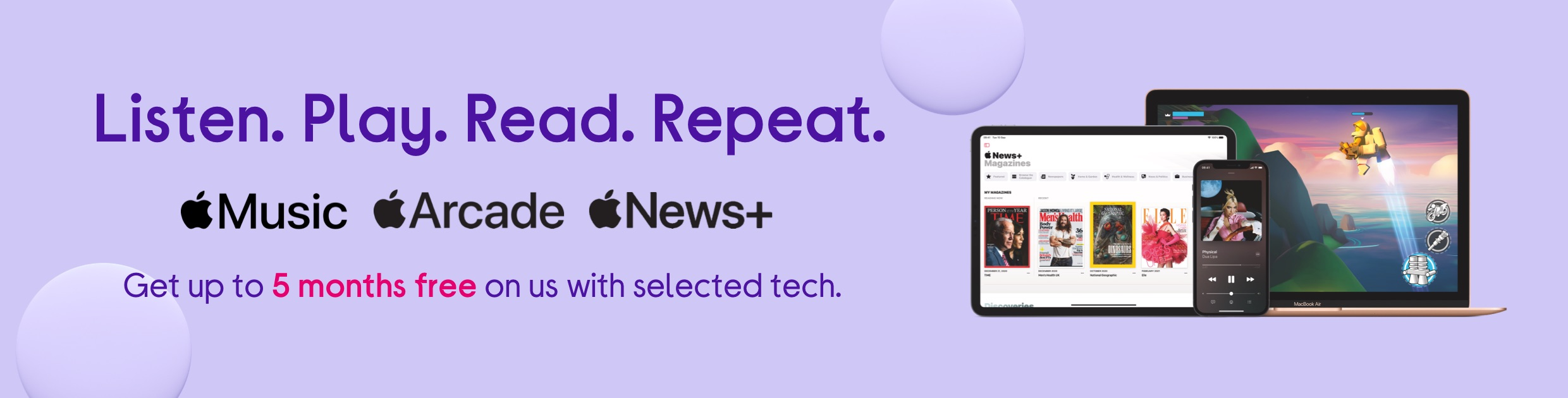 Get up to 5 months free Apple Arcade, News+ & Music with selected tech.