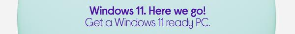 Windows 11. Here we go!
