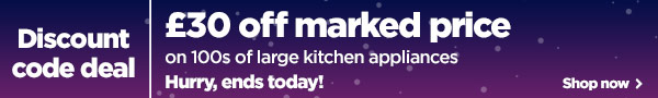 Up to £30 off on large kitchen appliances