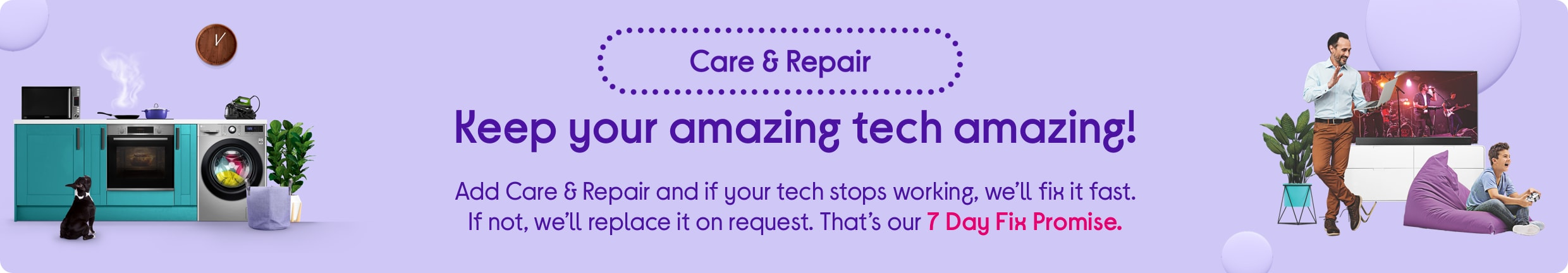 Keep your tech amazing! Add Care & Repair and if your tech stops working, we'll fix it fast.