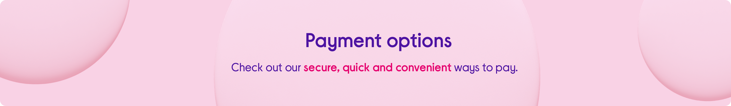 Check out our secure, quick and convenient ways to pay