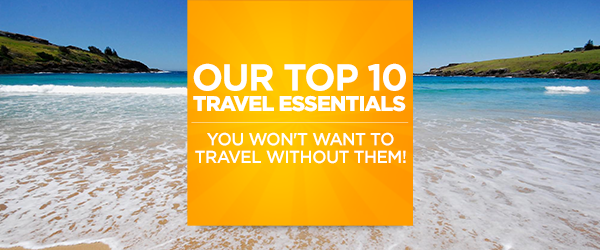 Our top 10 travel essentials