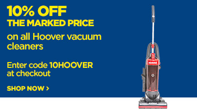 Save 10% off the marked price on all Hoover Vacuum Cleaners