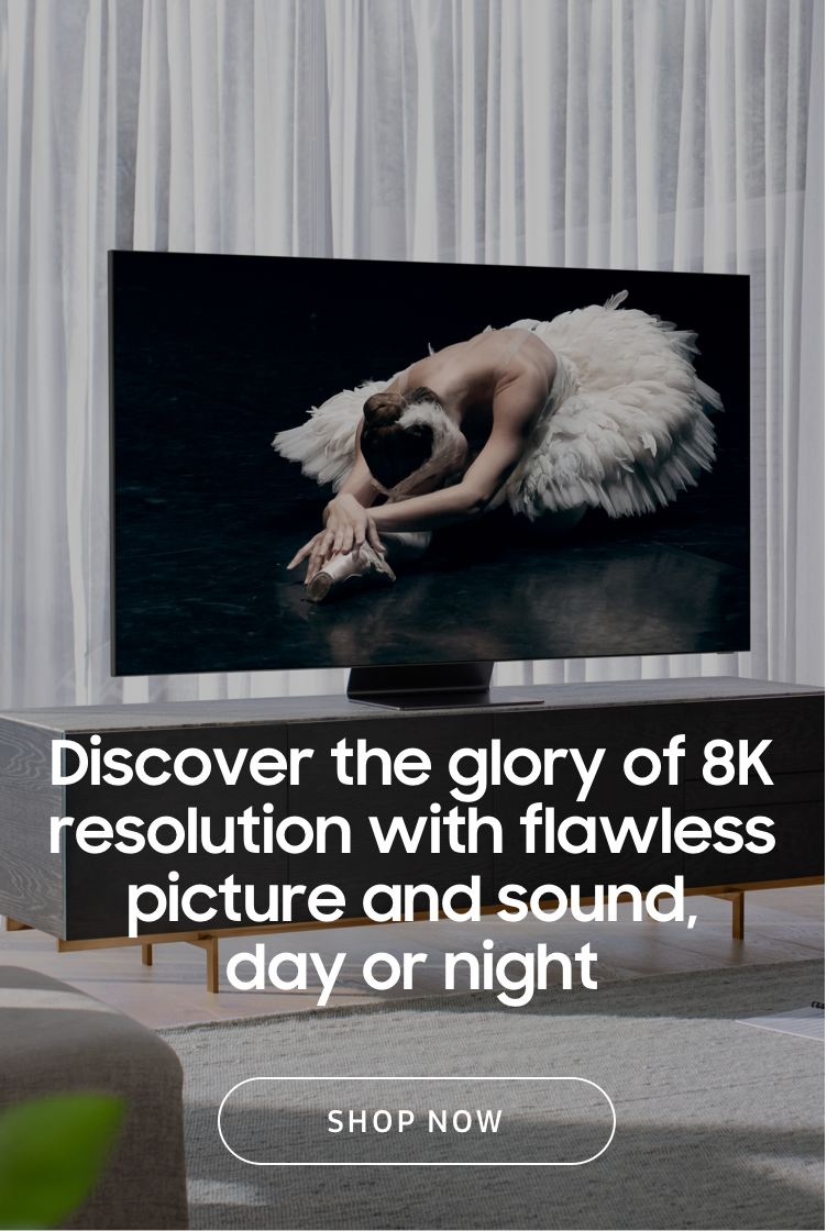 Discover the glory of 8K resolution with flawless picture and sound, day or night