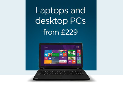 Laptops and desktop PCs from £229